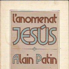 Libros de segunda mano: L'ANOMENAT JESÚS. ALAIN PATIN. EDITORIAL CLARET. Lote 178182413