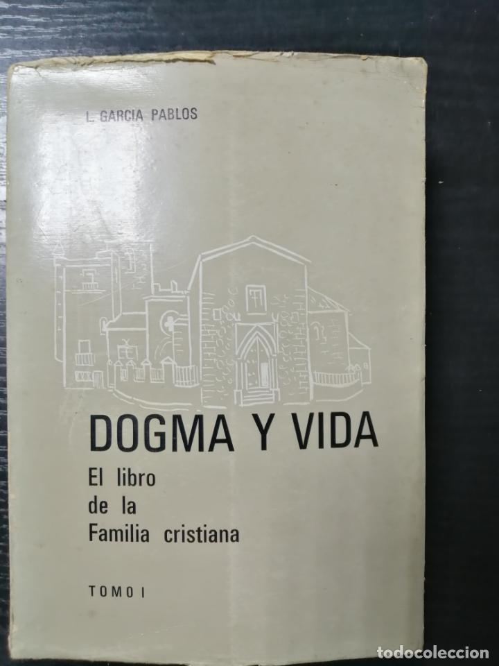 DOGMA Y VIDA. EL LIBRO DE LA FAMILIA CRISTIANA POR L.GARCIA PABLOS. TOMO I (Libros de Segunda Mano - Religión)