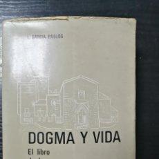 Libros de segunda mano: DOGMA Y VIDA. EL LIBRO DE LA FAMILIA CRISTIANA POR L.GARCIA PABLOS. TOMO I. Lote 178662367