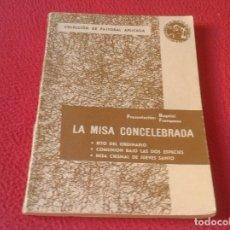 Libros de segunda mano: LIBRO LA MISA CONCELEBRADA XVI 1965 COLECCIÓN DE PASTORAL APLICADA BUGNINI FRANQUESA PPC 163 PÁGINAS. Lote 178880985