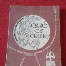 Libros de segunda mano: LIBRO ¿ QUÉ ES CREER ? 1958 EUGÈNE JOLY EDITORIAL CASAL I VALL ANDORRA, ENCICLOPEDIA DEL CATÓLICO.... Lote 178882135