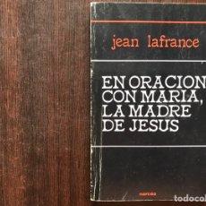 Libros de segunda mano: EN ORACIÓN CON MARÍA, LA MADRE DE JESÚS. JEAN LAFRANCE. Lote 178916062