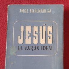 Libros de segunda mano: LIBRO JESÚS EL VARÓN IDEAL STVDIVM EDICIONES JORGE BICHLMAIR, S.J. 1956 PRIMERA EDICIÓN ESPAÑOLA VER. Lote 178919822