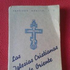 Libros de segunda mano: LIBRO LAS IGLESIAS CRISTIANAS DE ORIENTE SANTIAGO MORILLO, S. J. TEXTO DE TEOLOGÍA ORIENTAL 1946 VER. Lote 178922162
