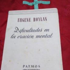 Libros de segunda mano: DIFICULTADES EN LA ORACIÓN MENTAL. E. BOYLAN. PATMOS, N 10. 1951. 1 ED.. Lote 178989301