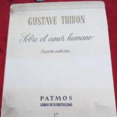 Libros de segunda mano: SOBRE EL AMOR HUMANO. G. THIBON. PATMOS, N 17. 1965. 4 ED.. Lote 178990253
