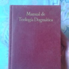 Libros de segunda mano: LIBRO MANUAL DE TEOLOGÍA DOGMÁTICA P. JESÚS BUJANDA, S. I. 1962 EDITORIAL RAZÓN Y FE SEXTA EDICIÓN. Lote 179005475
