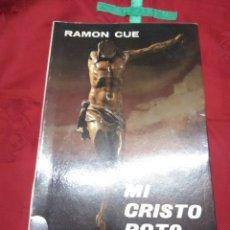 Libros de segunda mano: MI CRISTO ROTO. (1 Y 2 PARTE). R. CUÉ. MADRID, 1980. 8 ED. . Lote 179085076