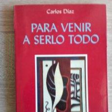 Libros de segunda mano: PARA VENIR A SERLO TODO ** CARLOS DIAZ. Lote 179124017