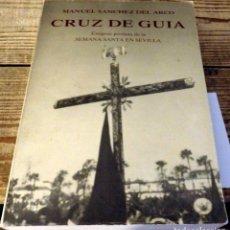 Libros de segunda mano: CRUZ DE GUIA EXEGESIS PROFANA SEMANA SANTA EN SEVILLA - MANUEL SANCHEZ DEL ARCO - 460 PAG.. Lote 179127766