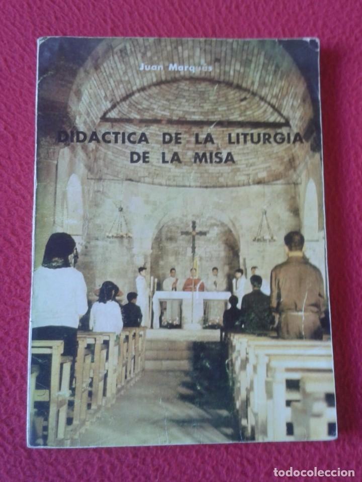 LIBRO DIDÁCTICA DE LA LITURGIA DE LA MISA JUAN MARQUÉS 1965 EDITORIAL MAGISTERIO ESPAÑOL VER FOTOS (Libros de Segunda Mano - Religión)