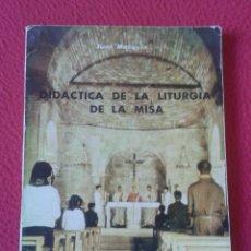Libros de segunda mano: LIBRO DIDÁCTICA DE LA LITURGIA DE LA MISA JUAN MARQUÉS 1965 EDITORIAL MAGISTERIO ESPAÑOL VER FOTOS . Lote 179217563