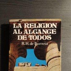 Libros de segunda mano: LA RELIGION AL ALCANCE DE TODOS - R.H.DE IBARRETA . Lote 179326418
