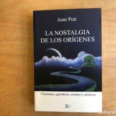 Libros de segunda mano: LA NOSTALGIA DE LOS ORÍGENES. CHAMNANES, GNÓSTICOS, MONJES Y MÍSTICOS. JOAN PRAT. EDITORIAL KAIRÓS. Lote 179333281