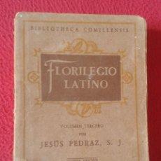 Libros de segunda mano: LIBRO FLORILEGIO LATINO VOLUMEN TERCERO 1950 JESÚS PEDRAZ, S. J. QUINTA EDICIÓN EDITORIAL SAL TERRAE. Lote 179375845