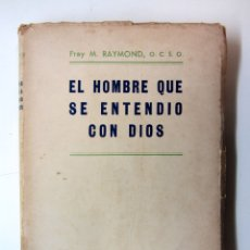 Libros de segunda mano: EL HOMBRE QUE SE ENTENDIÓ CON DIOS. FRAY M. RAYMOND, O.C.S.O. ED. DIFUSIÓN 1947. 188 PAGS.. Lote 179530776