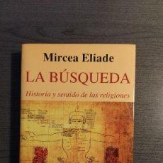 Libros de segunda mano: LA BÚSQUEDA .HISTORIA Y SENTIDO DE LAS RELIGIONES-- MIRCEA ELIADE-- KAIRÓS .. Lote 179549716
