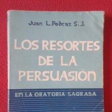 Libros de segunda mano: LIBRO 1956 LOS RESORTES DE LA PERSUASIÓN EN LA ORATORIA SAGRADA JUAN L. PEDRAZ S. J. ED. SAL TERRAE. Lote 179669202