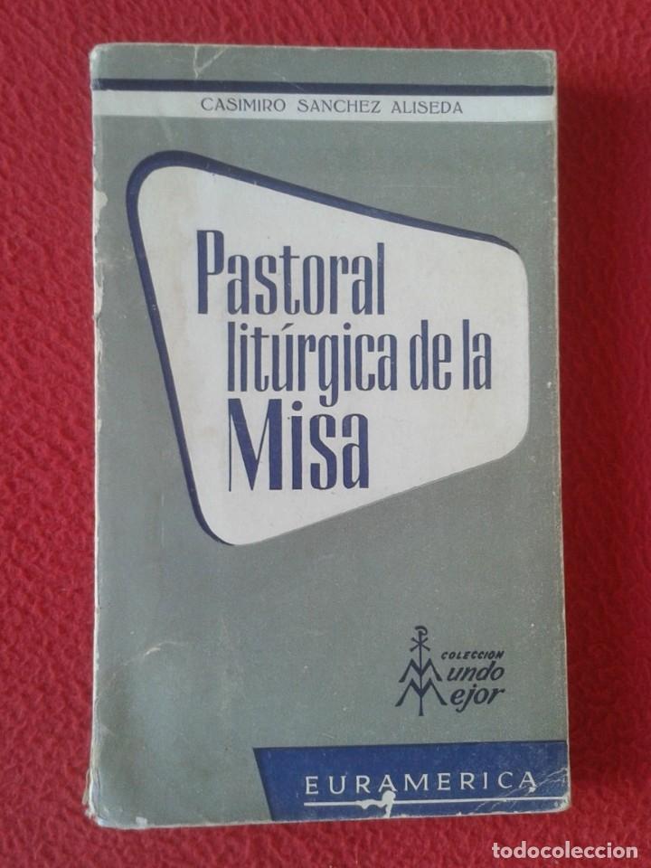LIBRO PASTORAL LITÚRGICA DE LA MISA CASIMIRO SÁNCHEZ ALISEDA 1958 COLECCIÓN MUNDO MEJOR EURAMERICA (Libros de Segunda Mano - Religión)