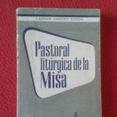 Libros de segunda mano: LIBRO PASTORAL LITÚRGICA DE LA MISA CASIMIRO SÁNCHEZ ALISEDA 1958 COLECCIÓN MUNDO MEJOR EURAMERICA . Lote 180013225
