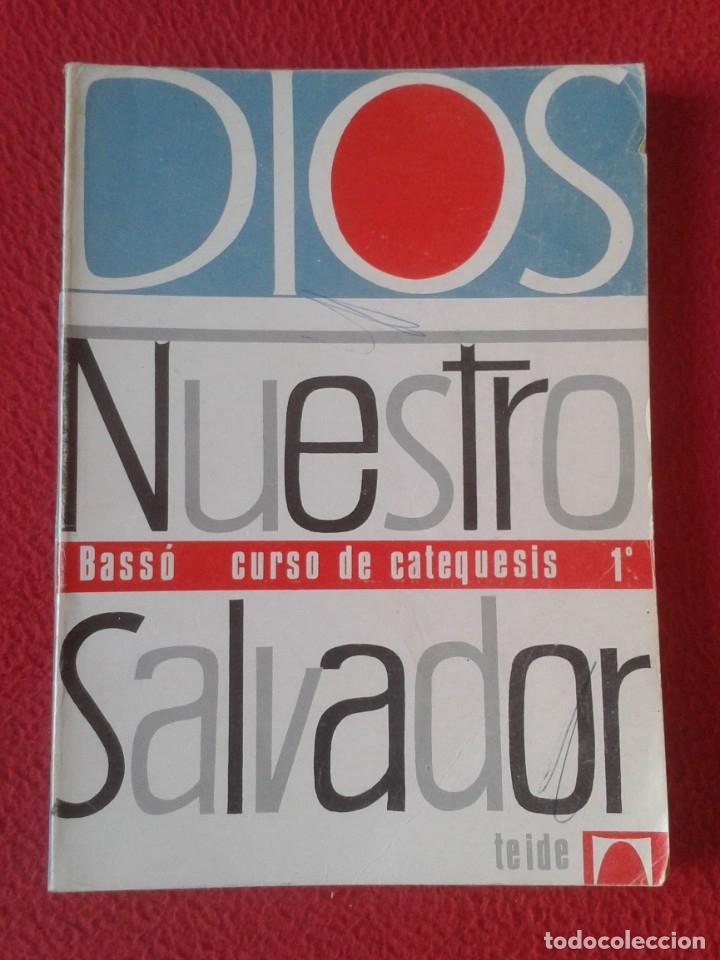 LIBRO DIOS NUESTRO SALVADOR BASSÓ CURSO DE CATEQUESIS 1º TEIDE 1968 190 PÁGINAS VER FOTOS Y DESCRIPC (Libros de Segunda Mano - Religión)