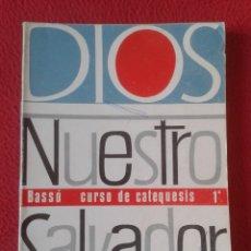 Libros de segunda mano: LIBRO DIOS NUESTRO SALVADOR BASSÓ CURSO DE CATEQUESIS 1º TEIDE 1968 190 PÁGINAS VER FOTOS Y DESCRIPC. Lote 180101750