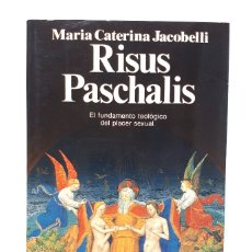 Libros de segunda mano: RISUS PASCHALIS: EL FUNDAMENTO TEOLÓGICO DEL PLACER SEXUAL / Mª CATERINA JACOBELLI / PLANETA 1991 . Lote 180180221