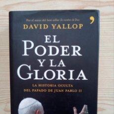 Libros de segunda mano: EL PODER Y LA GLORIA - LA HISTORIA OCULTA DEL PAPADO DE JUAN PABLO II - 2007. Lote 180501961