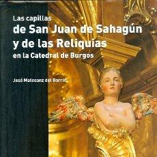 Libros de segunda mano: LAS CAPILLAS DE SAN JUAN DE SAHAGÚN Y DE LAS RELIQUIAS. Lote 180875291