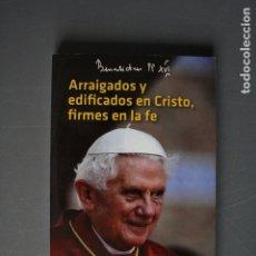 Libros de segunda mano: ARRAIGADOS Y EDIFICADOS EN CRISTO, FIRMES EN LA FE. DISCURSOS E INTERVENCIONES DE LA JMJ MADRID 2011. Lote 180877876