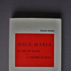 Libros de segunda mano: JESÚS-MARÍA. EL HIJO DE MARÍA Y LA MADRE DE JESÚS. CÉSAR MORO. SALAMANCA 1971 - CÉSAR MORO. Lote 180877881