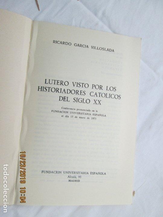 Libros de segunda mano: CONFERENCIA - LUTERO VISTO POR LOS HISTORIADORES CATÓLICOS DEL SIGLO XX - RICARDO GARCÍA VILLOSLADA. - Foto 2 - 180892767