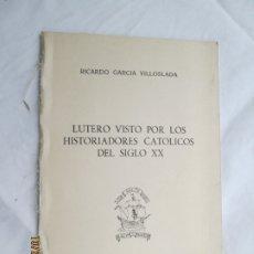Libros de segunda mano: CONFERENCIA - LUTERO VISTO POR LOS HISTORIADORES CATÓLICOS DEL SIGLO XX - RICARDO GARCÍA VILLOSLADA.. Lote 180892767