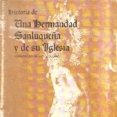 Libros de segunda mano: HISTORIA DE UNA HERMANDAD SANLUQUEÑA Y DE SU IGLESIA. ORTEGA LLANERA, JUAN. A-SESANTA-1711. Lote 180893081