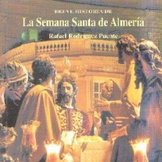 Libros de segunda mano: BREVE HISTORIA DE LA SEMANA SANTA DE ALMERIA. RODRIGUEZ PUENTE, RAFAEL. A-SESANTA-1714. Lote 180893233