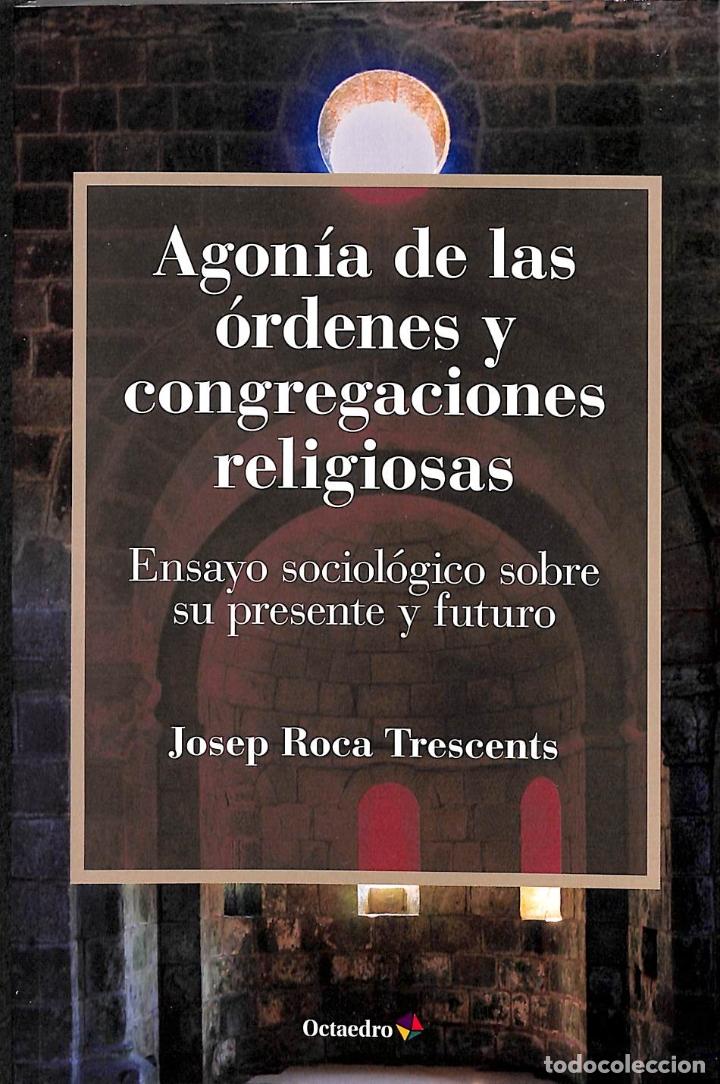 AGONÍA DE LAS ÓRDENES Y CONGREGACIONES RELIGIOSAS - JOSEP ROCA TRESCENTS - EDITORIAL OCTAEDRO (Libros de Segunda Mano - Religión)