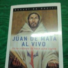 Libros de segunda mano: JUAN DE MATA AL VIVO. M. DE UNCITI. PPC. 1999. . Lote 182132945