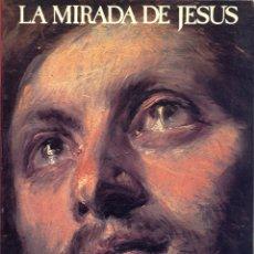 Libros de segunda mano: LA MIRADA DE JESUS- JAVIER MARTIN ARTAJO-IMPRESION ARTES GRAFICAS PAG. 231 AÑO 1979. LR5568. Lote 182153772