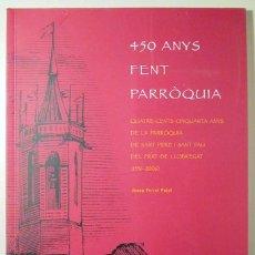 Libros de segunda mano: FERRET PUJOL, JOSEP - 450 ANYS FENT PARRÒQUIA - EL PRAT DE LLOBREGAT 2006. Lote 218383006