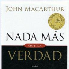 Libros de segunda mano: NADA MÁS QUE LA VERDAD JOHN MACARTHUR . Lote 182302597
