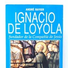 Libros de segunda mano: IGNACIO DE LOYOLA: FUNDADOR DE LA COMPAÑÍA DE JESÚS / ANDRÉ RAVIER / ESPASA-CALPE 1991. Lote 182405375
