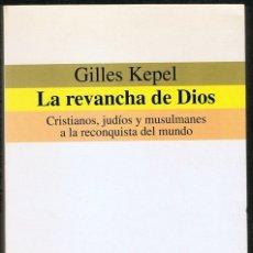 Libros de segunda mano: LA REVANCHA DE DIOS CRISTIANOS,JUDÍOS Y MUSULMANES A LA RECONQUISTA DEL MUNDO GILLES KEPEL . Lote 182614426