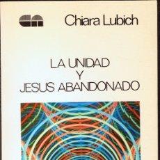 Libros de segunda mano: LA UNIDAD Y JESUS ABANDONADO CHIARA LUBICH . Lote 182621566