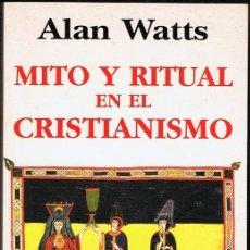 Libros de segunda mano: MITO Y RITUAL EN EL CRISTIANISMO ALAN WATTS (PRIMERA EDICIÓN). Lote 182622066