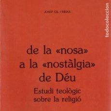 Libros de segunda mano: JOSEP GIL I RIBAS : DE LA NOSA A LA NOSTÀLGIA DE DÉU (HERDER, 1992) CATALÀ. Lote 182688843