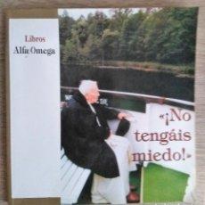 Libros de segunda mano: NO TENGAS MIEDO. JUAN PABLO II ANTE SU VISITA A ESPAÑA EN 2003. Lote 182741682