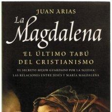 Libros de segunda mano: LA MAGDALENA EL ÚLTIMO TABÚ DEL CRISTIANISMO JUAN ARIAS . Lote 182771423