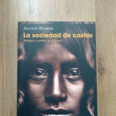 Libri di seconda mano: LA SOCIEDAD DE CASTAS. RELIGIÓN Y POLÍTICA EN LA INDIA. AGUSTÍN PÁNIKER.. Lote 182856086
