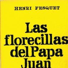 Libros de segunda mano: LAS FLORECILLAS DEL PAPA JUAN HENRI FESQUET . Lote 183285977