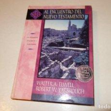 Libros de segunda mano: AL ENCUENTRO DEL NUEVO TESTAMENTO. UN PANORAMA HISTÓRICO Y .. WALTER A. ELWELL Y ROBERT W. YARBROUGH. Lote 183441638